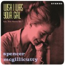 SPENCER MCGUILLICUTY : Wish I Was Your Girl